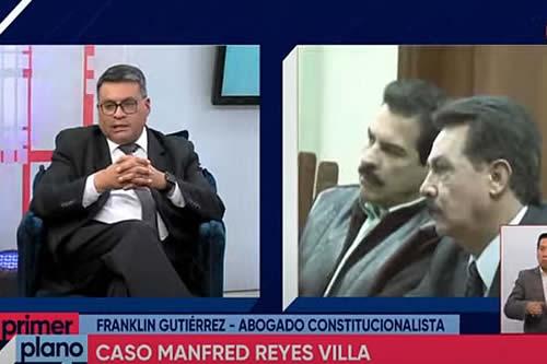 Abogado: Reyes Villa tiene un respiro de seis meses hasta que el TCP emita su fallo definitivo